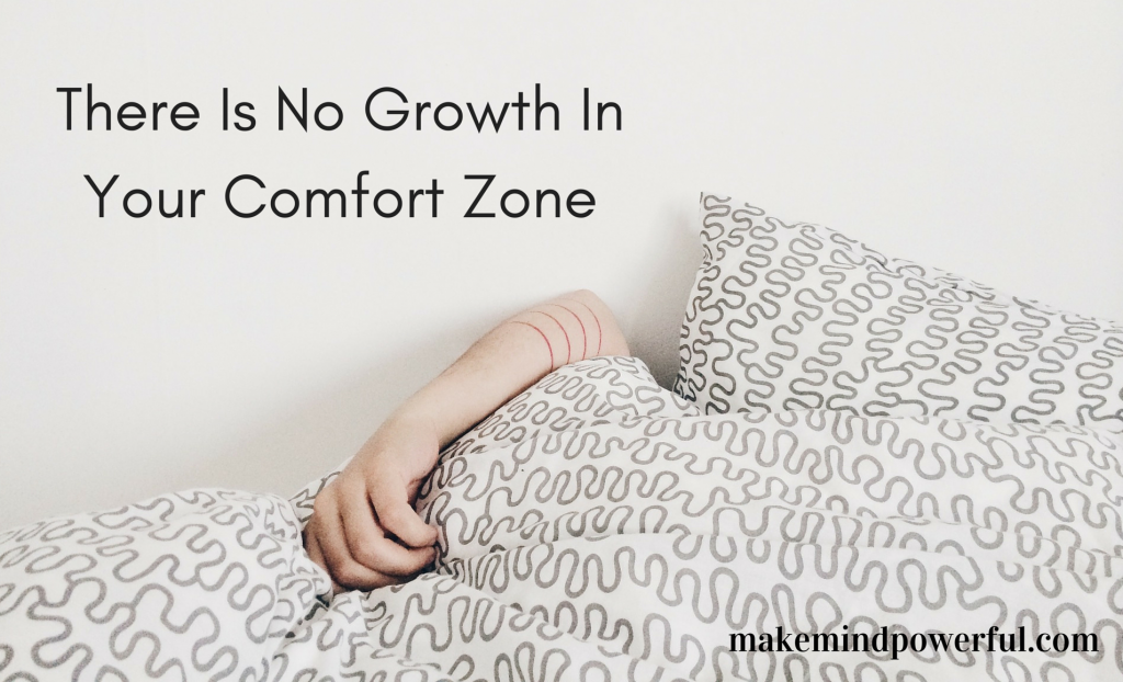 Step Out Of Your Comfort Zone Now