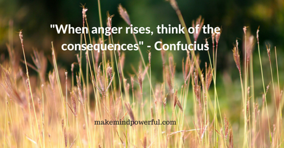 -When anger rises, think of the consequences- - Confucius