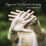 Hypnosis For Social Anxiety – Why It Works For Me