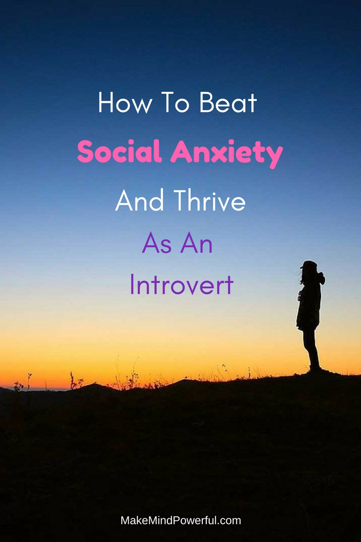 How To Beat Social Anxiety And Thrive As An Introvert