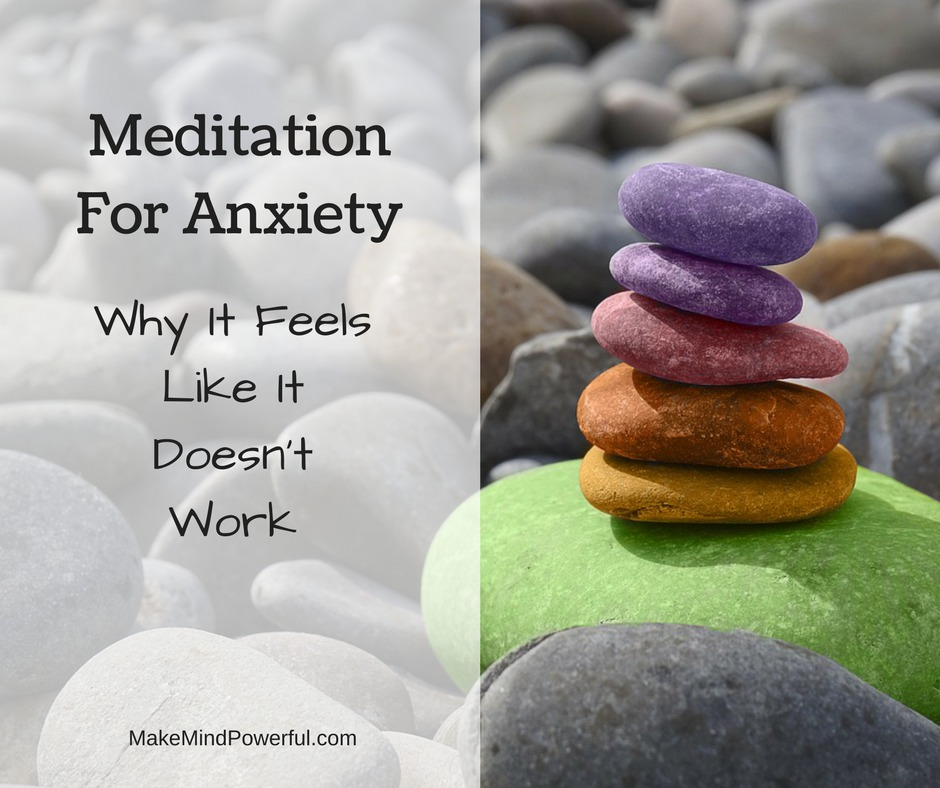 Meditation For Anxiety - Why It Feels Like It Doesn't Work
