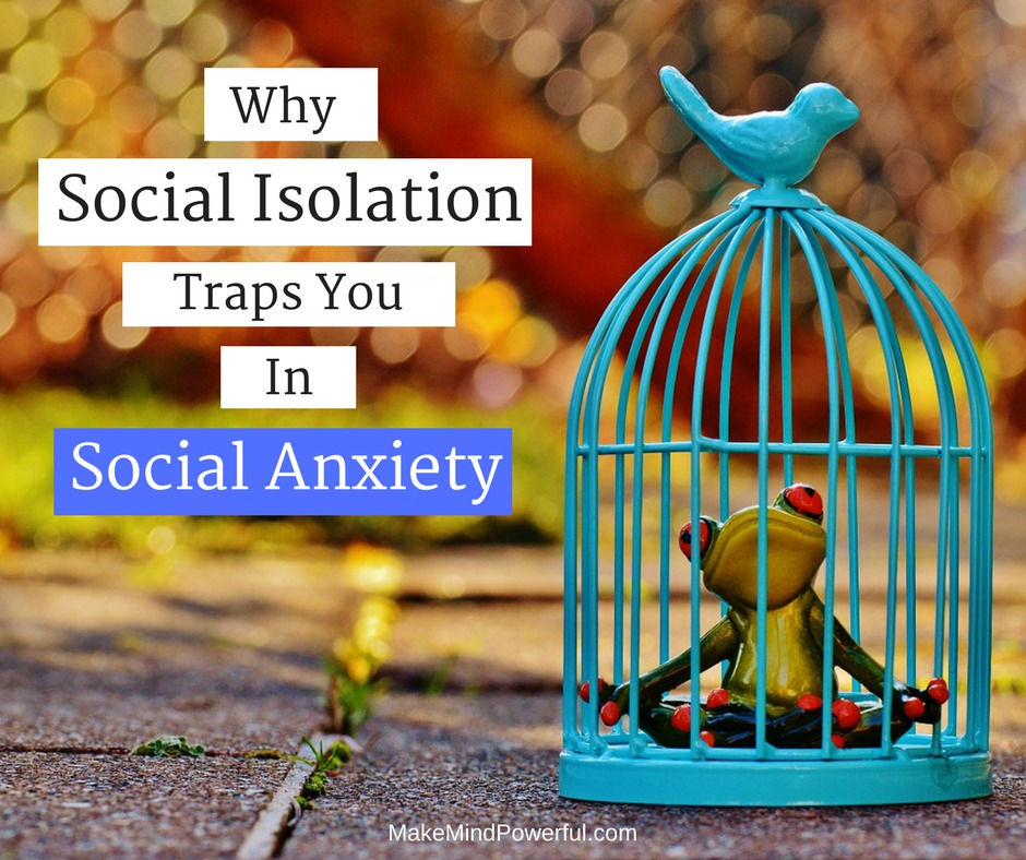 Why Self-Isolation Traps You In A Vicious Cycle Of Social Anxiety