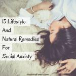15 Lifestyles And Natural Remedies For Social Anxiety I Personally Tried