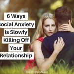 How Social Anxiety Is Slowly Killing Off Your Relationship