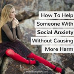 How To Help Someone With Social Anxiety Without Causing More Harm