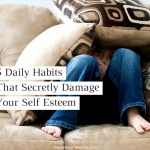 5 Daily Habits That Secretly Damage Your Self-Esteem