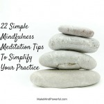 22 Simple Mindfulness Meditation Tips To Simplify Your Practice In 2018