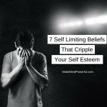 7 Self Limiting Beliefs That Cripple Your Self Esteem Subconsciously