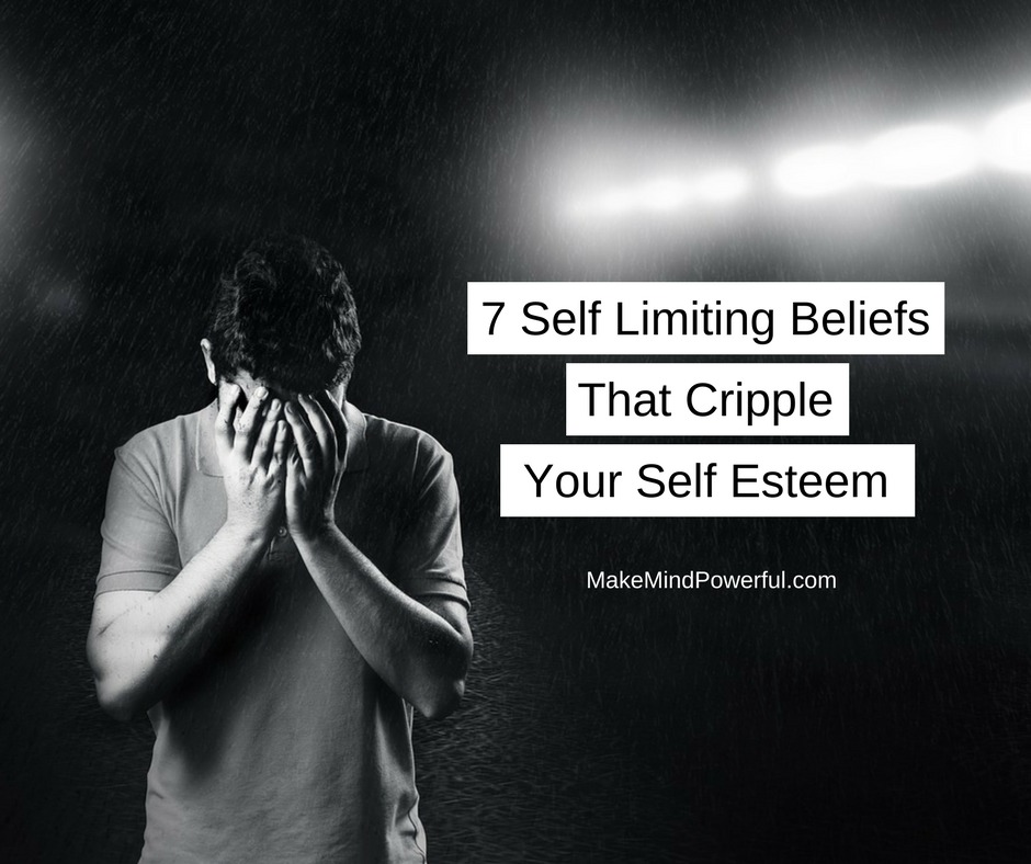 7 Self Limiting Beliefs That Cripple Your Self Esteem Subconsciously