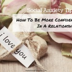 How People With Social Anxiety Can Be More Confident In A Relationship