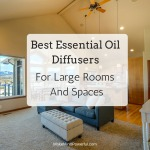Best Essential Oil Diffusers For Large Rooms And Spaces (2018 Update)