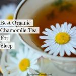Best Organic Chamomile Tea Brand For Sleep (2018 Update)