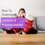 How To Overcome Laziness And Procrastination (8 Powerful Tips)