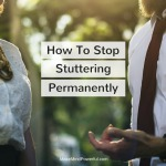 5 Practical Tips On How To Stop Stuttering Permanently