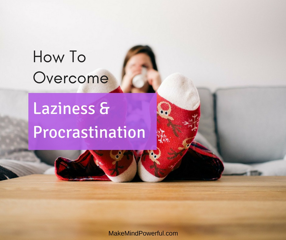 How To Overcome Laziness And Procrastination