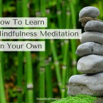 How To Learn Mindfulness Meditation On Your Own