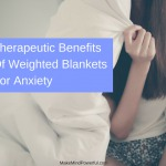 Therapeutic Benefits Of Weighted Blankets For Anxiety