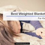 Best Weighted Blankets For Kids With Anxiety And Insomnia 2018