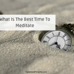What Is The Best Time To Meditate
