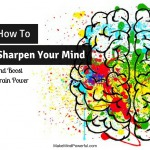 How To Sharpen Your Mind And Boost Brain Power
